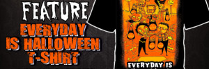 "Creature Feature ""Everyday Is Halloween"" T-Shirt"